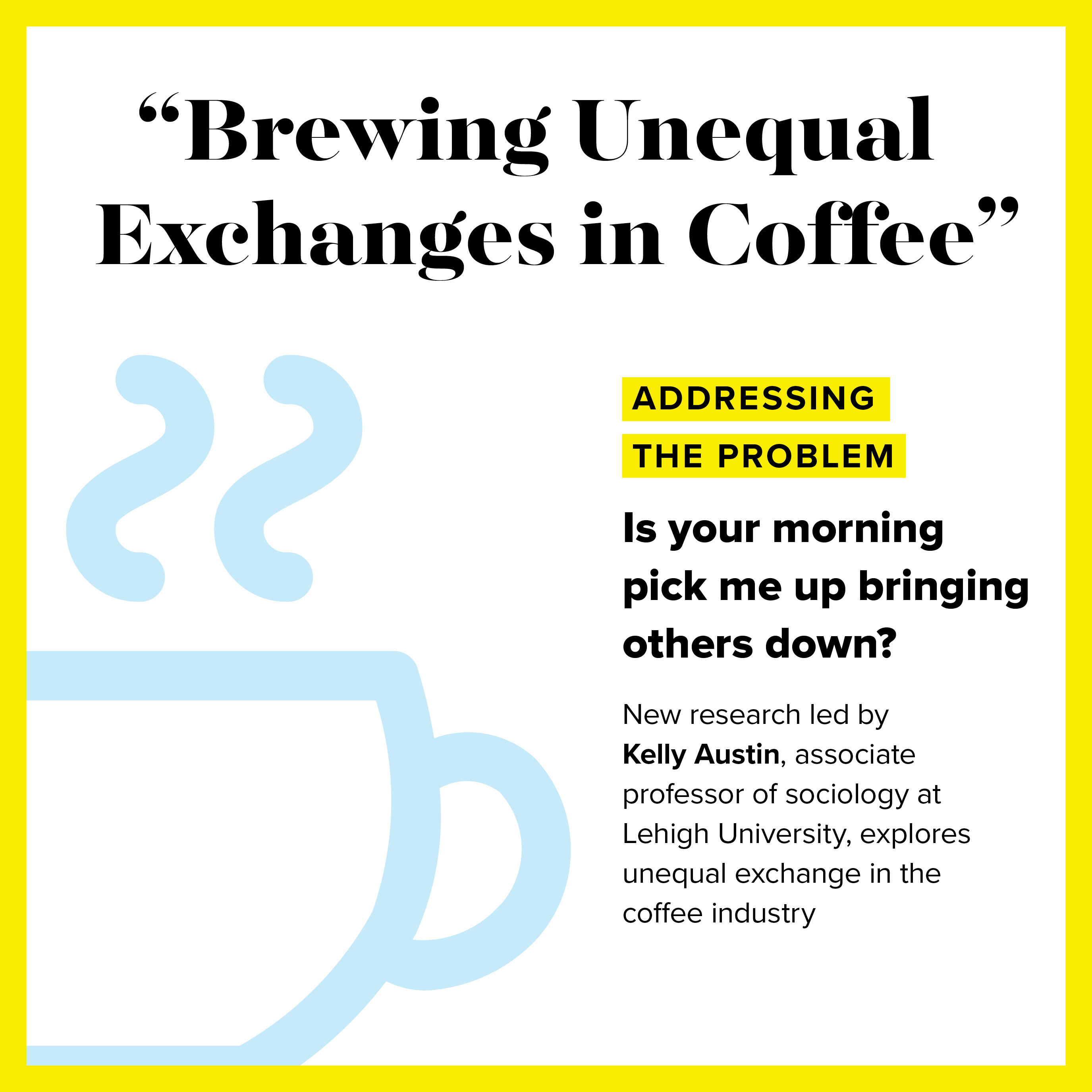 New research led by Kelly Austin, associate professor of sociology at Lehigh University, explores unequal exchange in the coffee industry