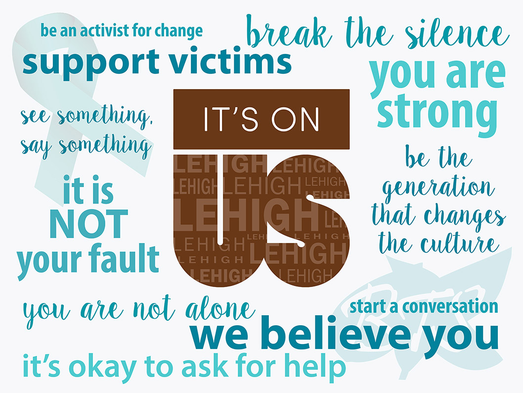 A poster with these phrases: 'it's on us', 'be an activist for change', 'break the silence', 'support victims', 'you are strong', 'see something, say something', 'be the generations that changes the culture', 'it is NOT your fault', 'you are not alone'
